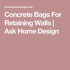 Concrete Bags For Retaining Walls | Ask Home Design