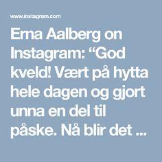 """Erna Aalberg on Instagram: """"God kveld! Vært på hytta hele dagen og gjort unna en del til påske. Nå blir det sofa og TV med kaffe til. Nyt mandagskvelden, søtnoser! 😀…"""""""
