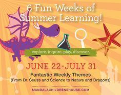 2015 Summer Camp at Mandala! 6 fantastic themes: Week 1 - The Wonder of Dr. Seuss, Week 2 - Discovering Archeology, Week 3 - Science or Magic?, Week 4 - Around the World with Fairy Tales, Week 5 - Birds, Bugs, and Insects, Week 6 - Dragons and Fairies,