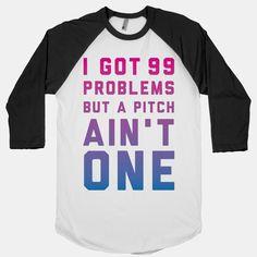 I Got 99 Problems But a Pitch Ain't... | T-Shirts, Tank Tops, Sweatshirts and Hoodies | HUMAN