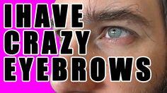 I Have Crazy Eyebrows!