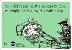 Snooze button? Naw.
