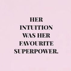intuition is a superpower.