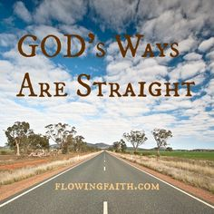 Do you blame God for the messiness of your life? Do you think it's God's fault that your life is complicated? Do you think it'd be God's responsibility to keep your life smooth?  You are not alone. But you are still mistaken. You see, ways of God are straight. Always. But sin makes our paths unnecessarily crooked. Hence it is not God who complicates our life. http://www.flowingfaith.com/2013/08/ways-of-god-are-straight.html