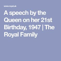 A speech by the Queen on her 21st Birthday, 1947 | The Royal Family