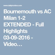Bournemouth vs AC Milan 1-2 EXTENDED - Full Highlights 03-09-2016 - Video…