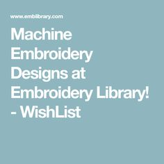 Machine Embroidery Designs at Embroidery Library! - WishList
