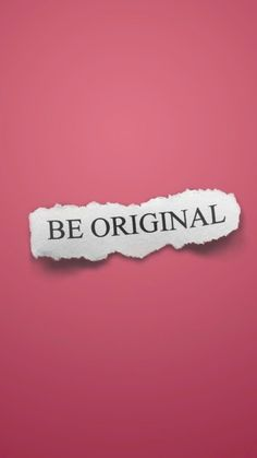 be original...motivational quote for daily inspiration... always be yourself, beauty is within you, encouragement, words of encouragement, motivation, motivate, quote, words of wisdom