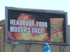 Reasons Why You might Addicted to Flamin' Hot Cheetos - The video and this billboard are the best.