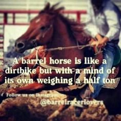 A barrel horse is like a dirtbike but with a mind of its own weighing a half ton