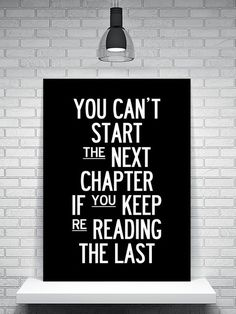 You can't start the next chapter if you keep re-reading the last