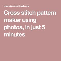 Cross stitch pattern maker using photos, in just 5 minutes