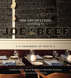 The Art of Living According to Joe Beef: A Cookbook of Sorts: David McMillan, Frederic Morin, Meredith Erickson, David Chang: Restaurant Montreal, Of Montreal, Restaurant Ideas, David Chang, Modern Cookbooks, Best Cookbooks, Car Food, Food 52, Chefs