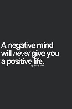 Una mente negativa nunca te dará una vida positiva