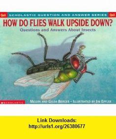 Scholastic Q  A How Do Flies Walk Upside Down? (Scholastic Question  Answer) (9780439085724) Melvin Berger , ISBN-10: 0439085721  , ISBN-13: 978-0439085724 ,  , tutorials , pdf , ebook , torrent , downloads , rapidshare , filesonic , hotfile , megaupload , fileserve