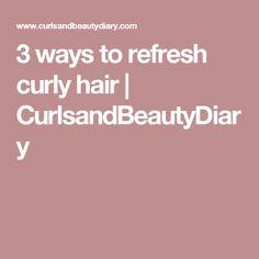 3 ways to refresh curly hair | CurlsandBeautyDiary
