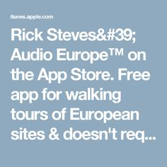 Rick Steves' Audio Europe™ on the App Store.  Free app for walking tours of European sites & doesn't require an internet connection.