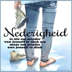 Nederigheid is nie om minder van jouself te dink nie maar om minder aan jouself te dink Bible Verses Quotes, Faith Quotes, Wisdom Quotes, True Quotes, Funny Quotes, Happy Quotes, Motivational Quotes, Inspirational Thoughts, Inspiring Quotes About Life