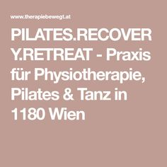PILATES.RECOVERY.RETREAT - Praxis für Physiotherapie, Pilates & Tanz in 1180 Wien Pilates, Recovery, Pop Pilates, Survival Tips, Healing