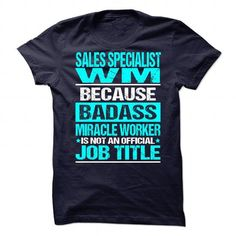SALES SPECIALIST WM Because BADASS Miracle Worker Isn't An Official Job Title T-Shirts, Hoodies, Sweatshirts, Tee Shirts (19$ ==> Shopping Now!)