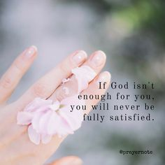 If God isn't enough for you you will never be fully satisfied. #Prayer