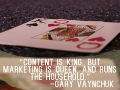 """""""Content is king, but marketing is queen, and runs the household."""" – Gary Vaynerchuk"""
