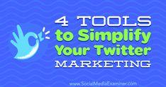 4 Tools to Simplify Your Twitter Marketing by Garrett Mehrguth on Social Media Examiner.