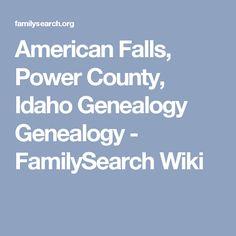 American Falls, Power County, Idaho Genealogy Genealogy - FamilySearch Wiki
