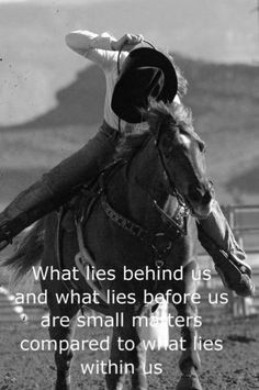 What lies behind us and what lies before us are small matters compared to what lies within us<3