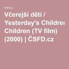 Včerejší děti / Yesterday's Children (TV film) (2000) | ČSFD.cz