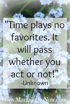 """Time plays no favorites. It will pass whether you act or not! How do you balance """"work life""""? This quote is so true about motherhood and parenting."""