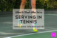 Where to Stand When You're Serving in Tennis - Tennis Quick Tips Podcast 60 #tennis #podcast