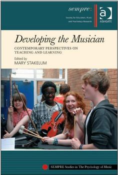 Developing the Musician : Contemporary Perspectives on Teaching and Learning. Mary Stakelum. UConn access.