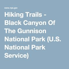 Hiking Trails - Black Canyon Of The Gunnison National Park (U.S. National Park Service)