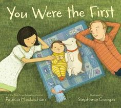 You Were the First - A heart felt story about being the oldest.  Best shared between parents and their first as a one-on-one bonding experience.  Would also be good for kids who are anticipating a younger sibling and may not feel ready to share their parents.  This book will remind them that they will always hold a special place in their parent's heart.