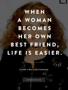 """When a woman becomes her own best friend, life is easier."" - DVF #WWWQuotesToLiveBy"