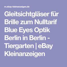 33ab5242911808 Gleitsichtgläser für Brille zum Nulltarif Blue Eyes Optik Berlin in Berlin  - Tiergarten