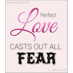 Perfect love casts out all fear... Have you experienced this? - http://essentialsoflife.net/?p=7637