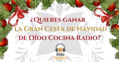 PARTICIPA EN EL SORTEO ✨  La Gran Cesta de Navidad de Oído Cocina Radio