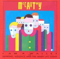 I am a Wallet/ Banking, Violence and the Inner Life Today ~ McCarthy, http://www.amazon.com/dp/B0000080FB/ref=cm_sw_r_pi_dp_XUajtb1PVPBE0