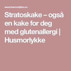 Stratoskake – også en kake for deg med glutenallergi Food And Drink, Baking, Desserts, Bread Making, Patisserie, Backen, Deserts, Bread, Dessert