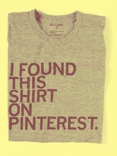 I Found This Shirt On Pinterest