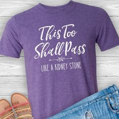 This Too Shall Pass Like A Kidney Stone Funny Tee Shirt