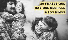 AYUDA PARA MAESTROS: 50 frases que hay que decirles a los niños