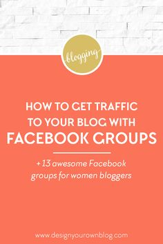How to grow traffic to your blog with Facebook groups for women bloggers. Plus 13 awesome Facebook groups for women bloggers. See more traffic-building solutions at www.DesignYourOwnBlog.com