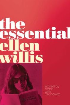 THE ESSENTIAL ELLEN WILLIS, by Ellen Willis. 2014 Criticism winner of the National Book Critics Circle Award.