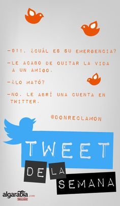 Quitarle la vida a un amigo con twitter. Tweet de la semana por @donreclamon