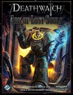Deathwatch - Ark of Lost Souls Warhammer Books, Warhammer 40000, Deathwatch, Lost Soul, Space Marine, Ark, Adventure, War Hammer, Movie Posters