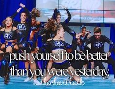 Cheerleading quotes -push yourself to be better than you were yesterday- #cheer #athletics #inspiration