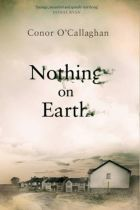 Nothing on Earth by Conor O'Callaghan: an original story, brilliantly told